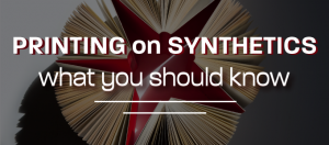 printing on synthetics what you should know