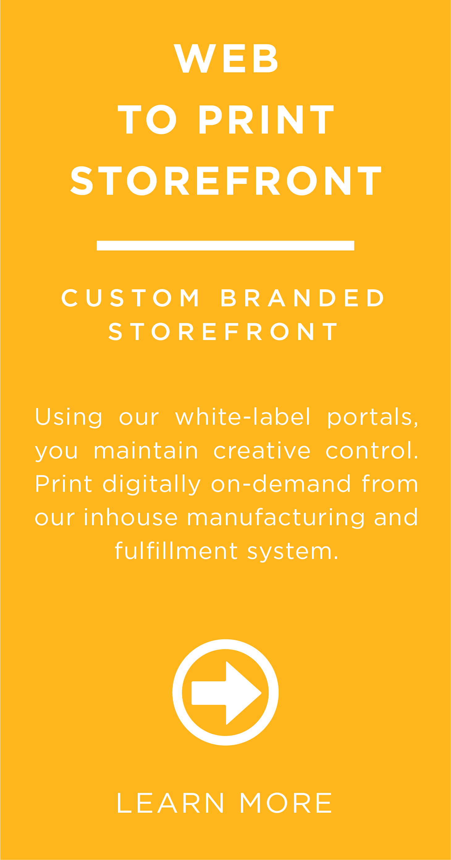 Using our white-label portals, you maintain creative control. Print digitally on-demand from our in-house manufacturing and fulfillment system.