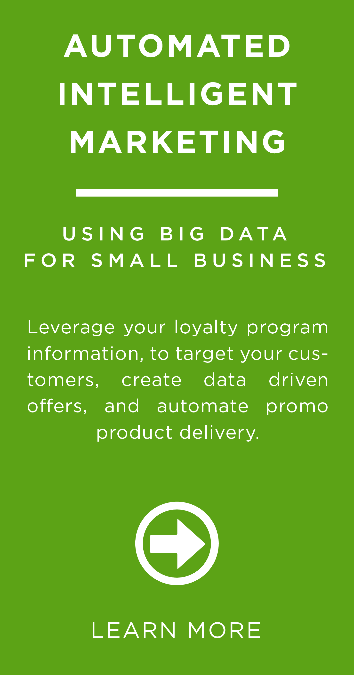 Leverage your loyalty program information to target your customers, create data driven offers, and automate promo product delivery.