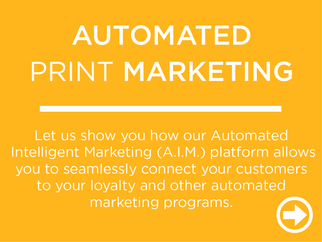 Let us show you how our Automated  Intelligent Marketing (A.I.M.) platform allows you to seamlessly connect your customers to your loyalty and other automated marketing programs.