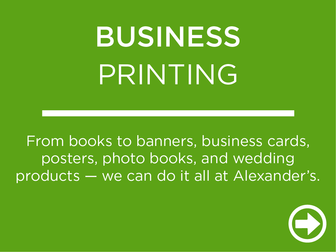 From books to banners, business cards, posters, photo books, and wedding products — we can do it all at Alexander's.