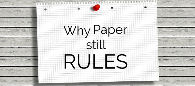 Why Paper Rules Over a Digital World